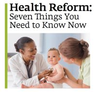 Health Reform: Seven Things You Need to Know Now